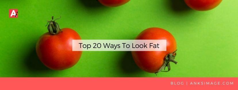 ways to look fat anksimage