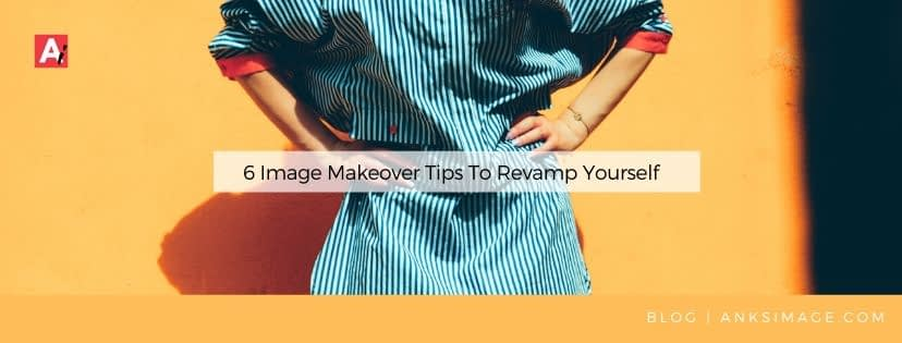 makeover tips to revamp yourself anksimage