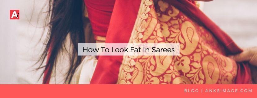 anksimage look fat in sarees