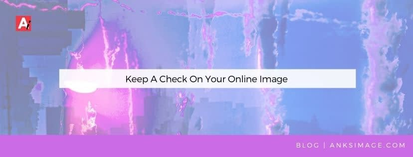 Keep A Check On Your Online Image anksimage