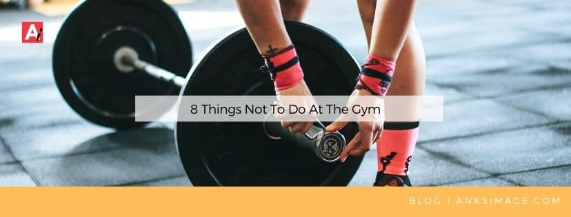 what not to do at gym anksimage
