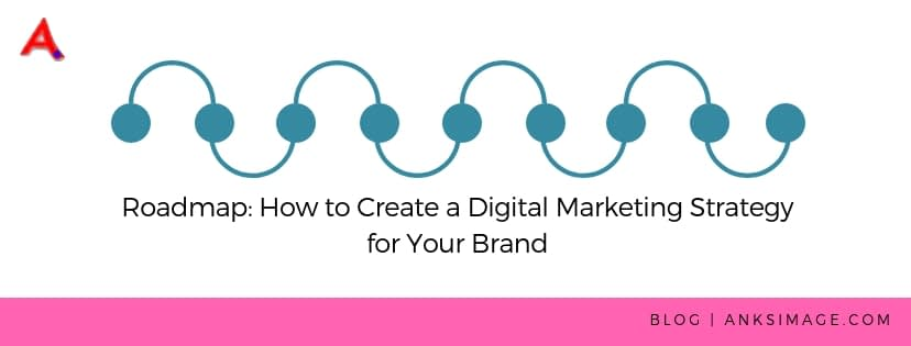 Roadmap: How to Create a Digital Marketing Strategy for Your Brand